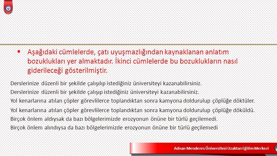 Adnan Menderes Üniversitesi Uzaktan Eğitim Merkezi  Aşağıdaki cümlelerde, çatı uyuşmazlığından kaynaklanan anlatım bozuklukları yer almaktadır.