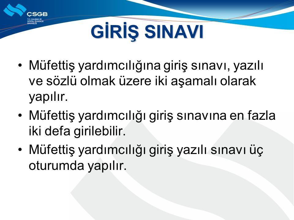 GİRİŞ SINAVI Müfettiş yardımcılığına giriş sınavı, yazılı ve sözlü olmak üzere iki aşamalı olarak yapılır.