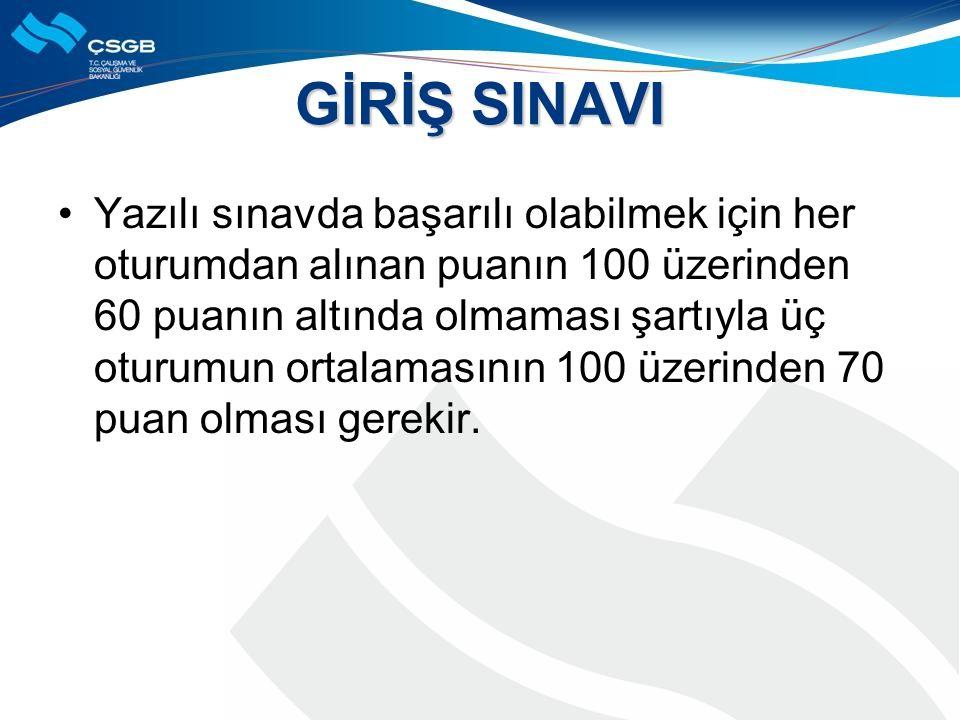 GİRİŞ SINAVI Yazılı sınavda başarılı olabilmek için her oturumdan alınan puanın 100 üzerinden 60 puanın altında olmaması şartıyla üç oturumun ortalamasının 100 üzerinden 70 puan olması gerekir.