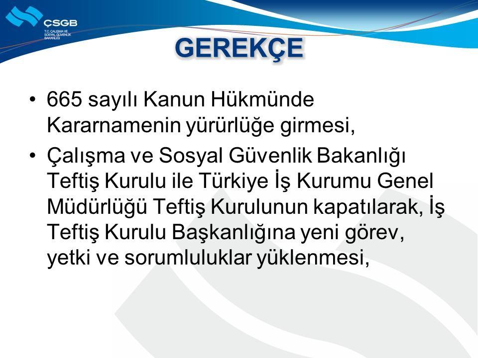 665 sayılı Kanun Hükmünde Kararnamenin yürürlüğe girmesi, Çalışma ve Sosyal Güvenlik Bakanlığı Teftiş Kurulu ile Türkiye İş Kurumu Genel Müdürlüğü Teftiş Kurulunun kapatılarak, İş Teftiş Kurulu Başkanlığına yeni görev, yetki ve sorumluluklar yüklenmesi,