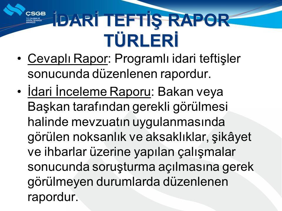 İDARİ TEFTİŞ RAPOR TÜRLERİ Cevaplı Rapor: Programlı idari teftişler sonucunda düzenlenen rapordur.