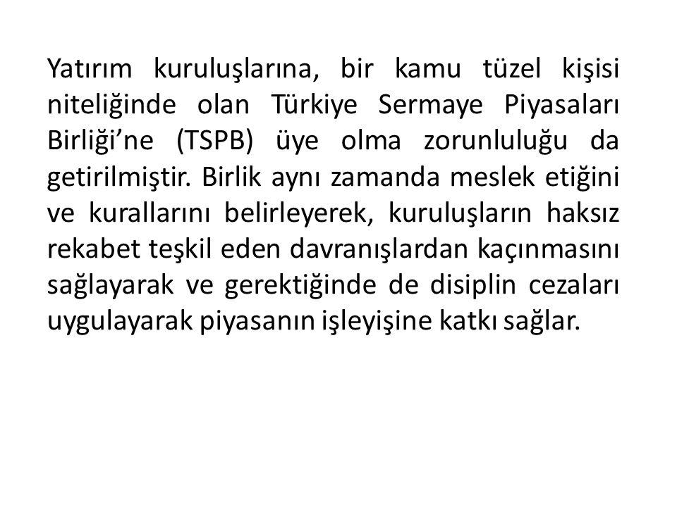 Yatırım kuruluşlarına, bir kamu tüzel kişisi niteliğinde olan Türkiye Sermaye Piyasaları Birliği'ne (TSPB) üye olma zorunluluğu da getirilmiştir. Birl