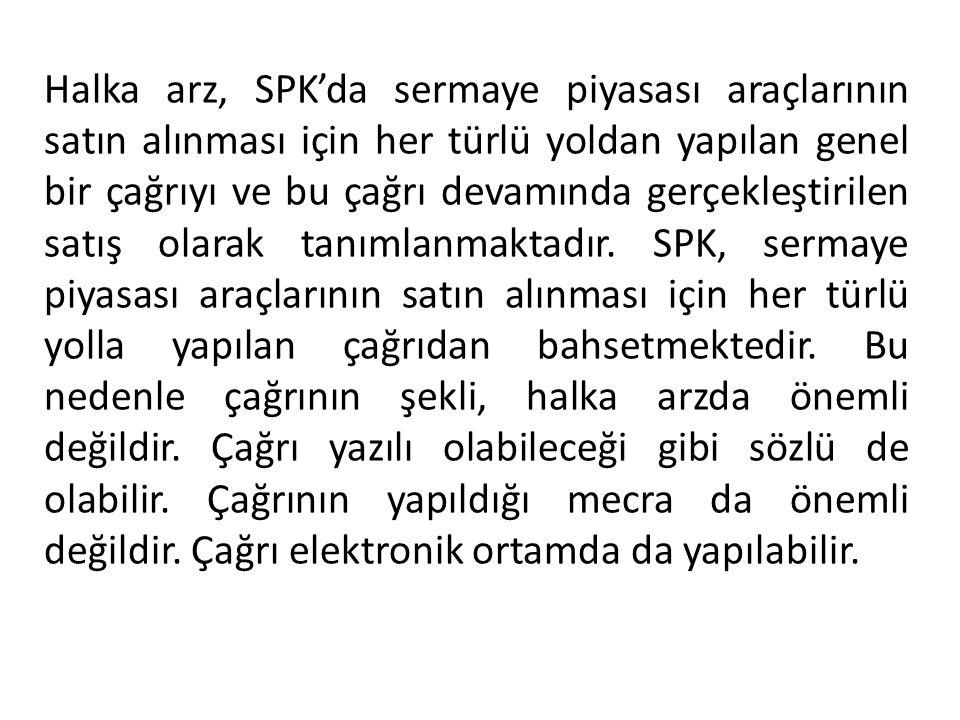 Halka arz, SPK'da sermaye piyasası araçlarının satın alınması için her türlü yoldan yapılan genel bir çağrıyı ve bu çağrı devamında gerçekleştirilen s