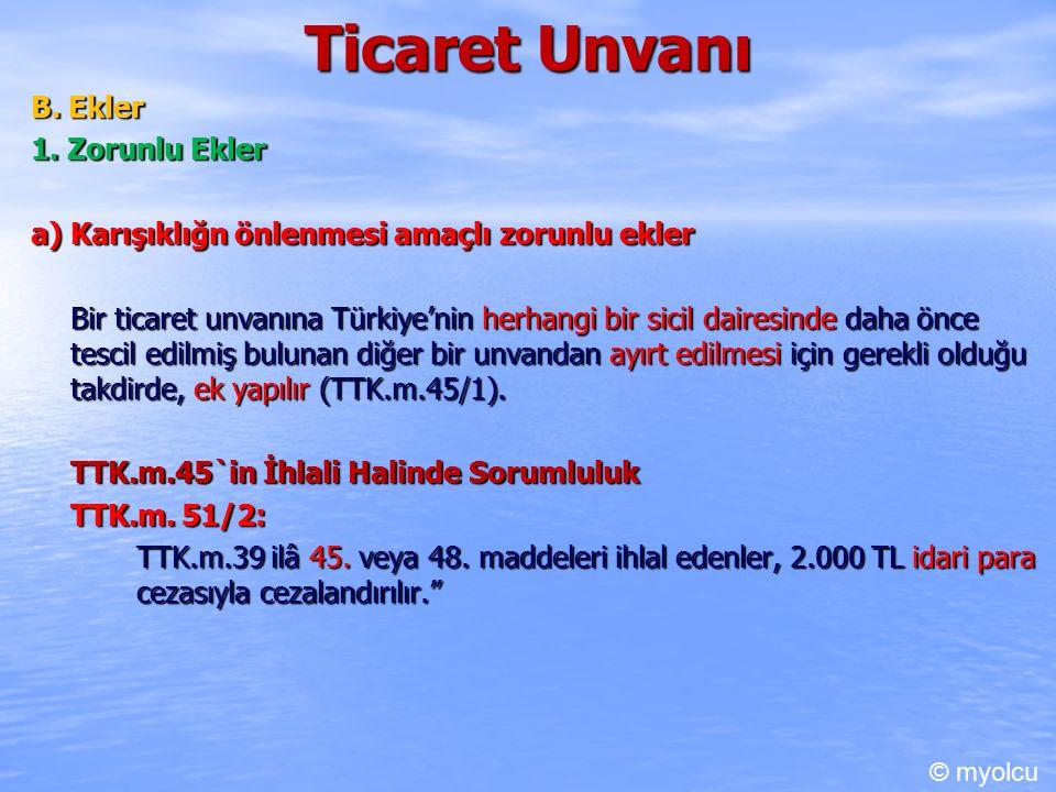 Ticaret Unvanı B. Ekler 1. Zorunlu Ekler a) Karışıklığn önlenmesi amaçlı zorunlu ekler Bir ticaret unvanına Türkiye'nin herhangi bir sicil dairesinde