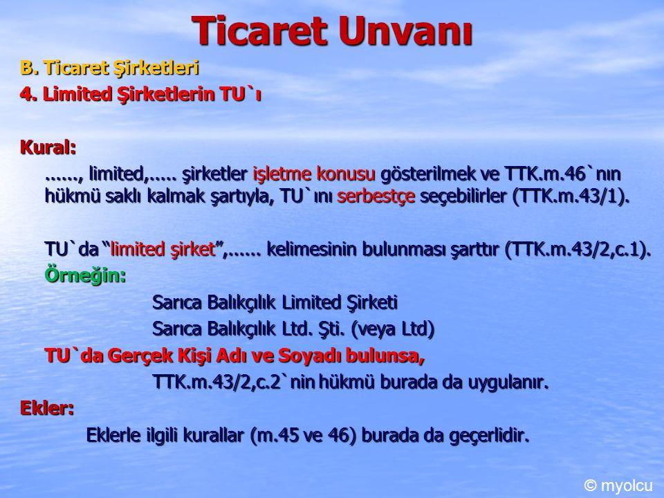 Ticaret Unvanı B. Ticaret Şirketleri 4. Limited Şirketlerin TU`ı Kural:......, limited,..... şirketler işletme konusu gösterilmek ve TTK.m.46`nın hükm