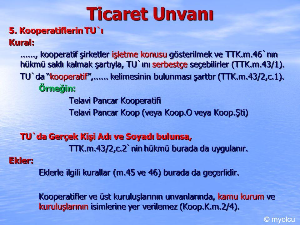 Ticaret Unvanı 5. Kooperatiflerin TU`ı Kural:......, kooperatif şirketler işletme konusu gösterilmek ve TTK.m.46`nın hükmü saklı kalmak şartıyla, TU`ı