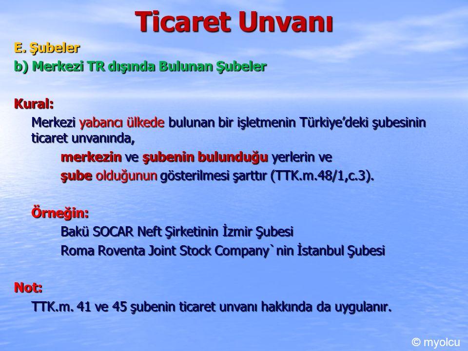 Ticaret Unvanı E. Şubeler b) Merkezi TR dışında Bulunan Şubeler Kural: Merkezi yabancı ülkede bulunan bir işletmenin Türkiye'deki şubesinin ticaret un