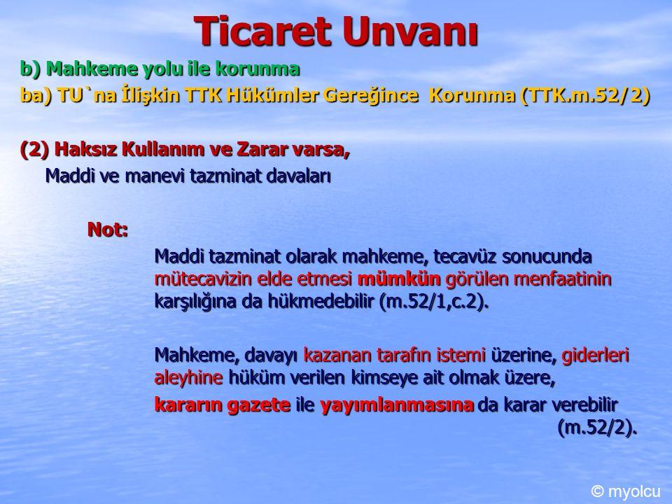 Ticaret Unvanı b) Mahkeme yolu ile korunma ba) TU`na İlişkin TTK Hükümler Gereğince Korunma (TTK.m.52/2) (2) Haksız Kullanım ve Zarar varsa, Maddi ve