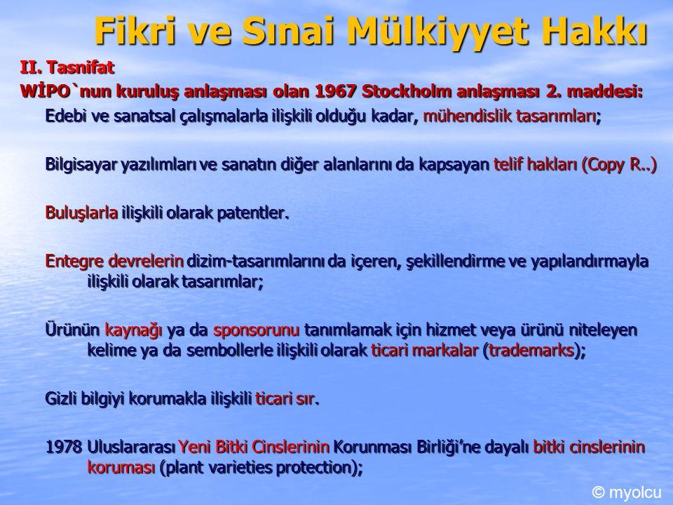 Fikri ve Sınai Mülkiyyet Hakkı II. Tasnifat WİPO`nun kuruluş anlaşması olan 1967 Stockholm anlaşması 2. maddesi: Edebi ve sanatsal çalışmalarla ilişki