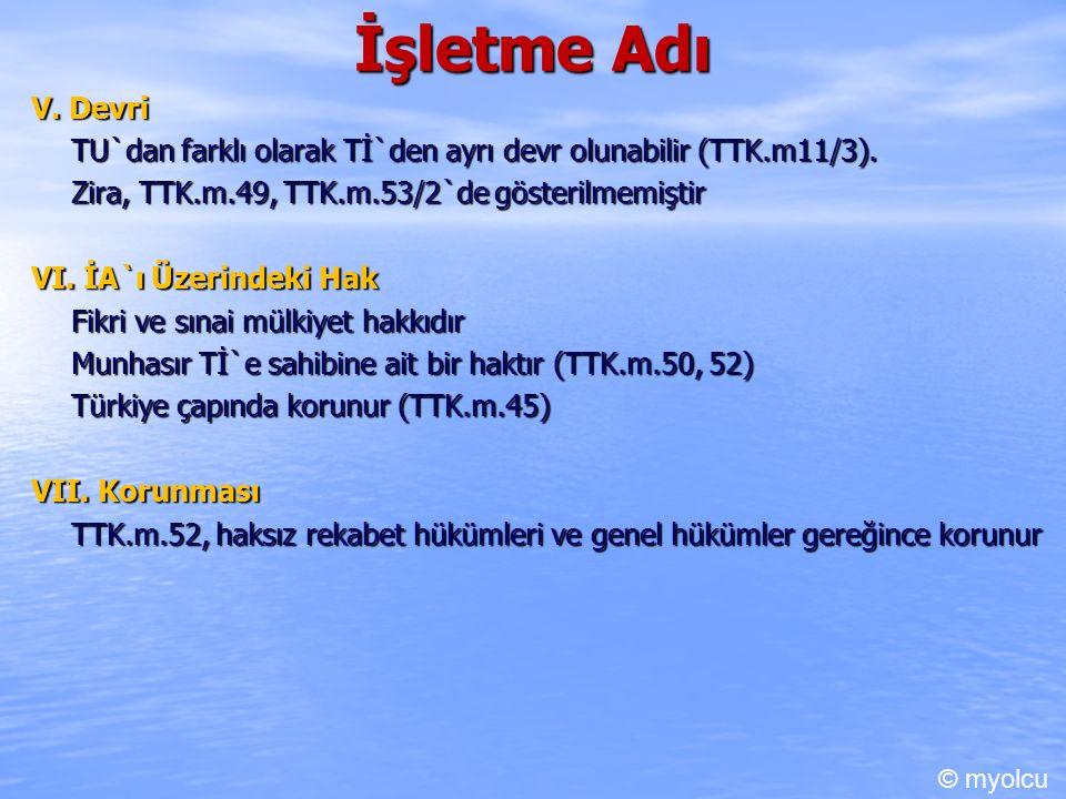 İşletme Adı V. Devri TU`dan farklı olarak Tİ`den ayrı devr olunabilir (TTK.m11/3).