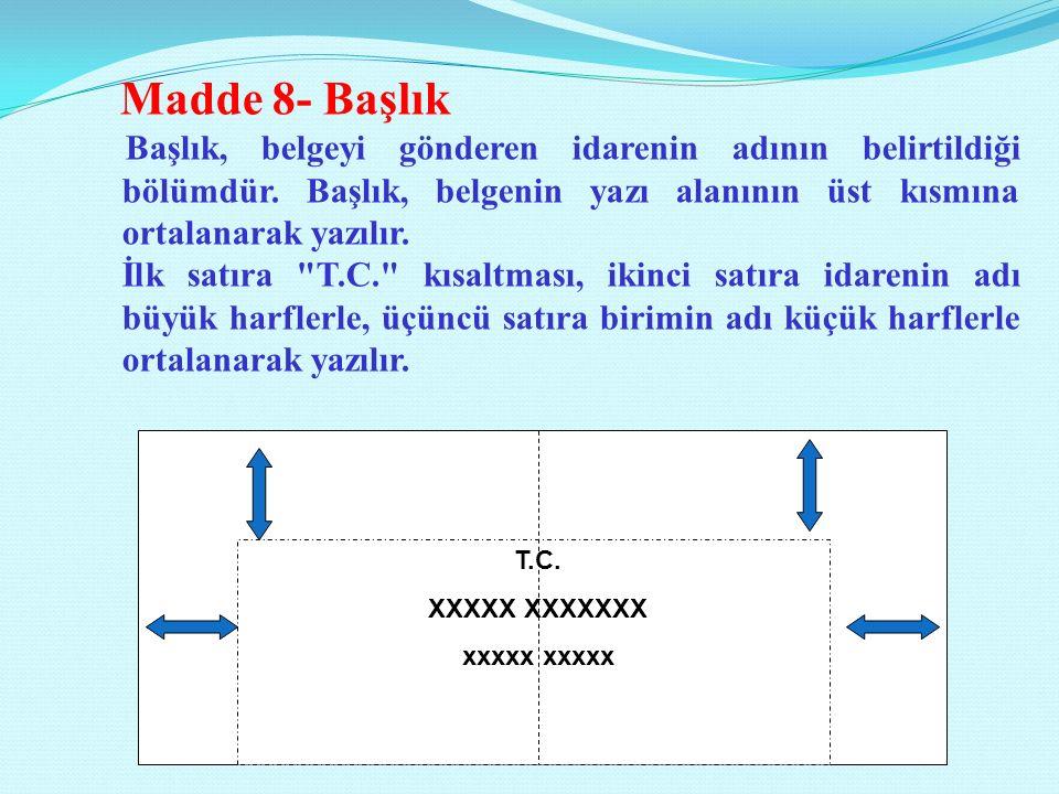 T.C. XXXXX XXXXXXX xxxxx Madde 8- Başlık Başlık, belgeyi gönderen idarenin adının belirtildiği bölümdür. Başlık, belgenin yazı alanının üst kısmına or