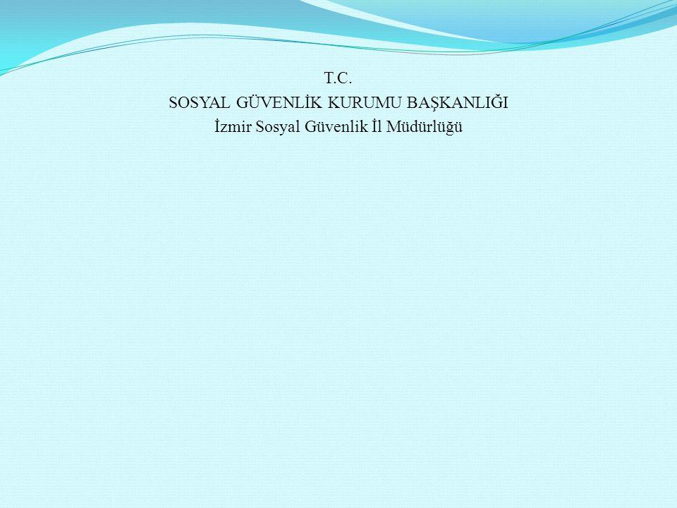 T.C. SOSYAL GÜVENLİK KURUMU BAŞKANLIĞI İzmir Sosyal Güvenlik İl Müdürlüğü
