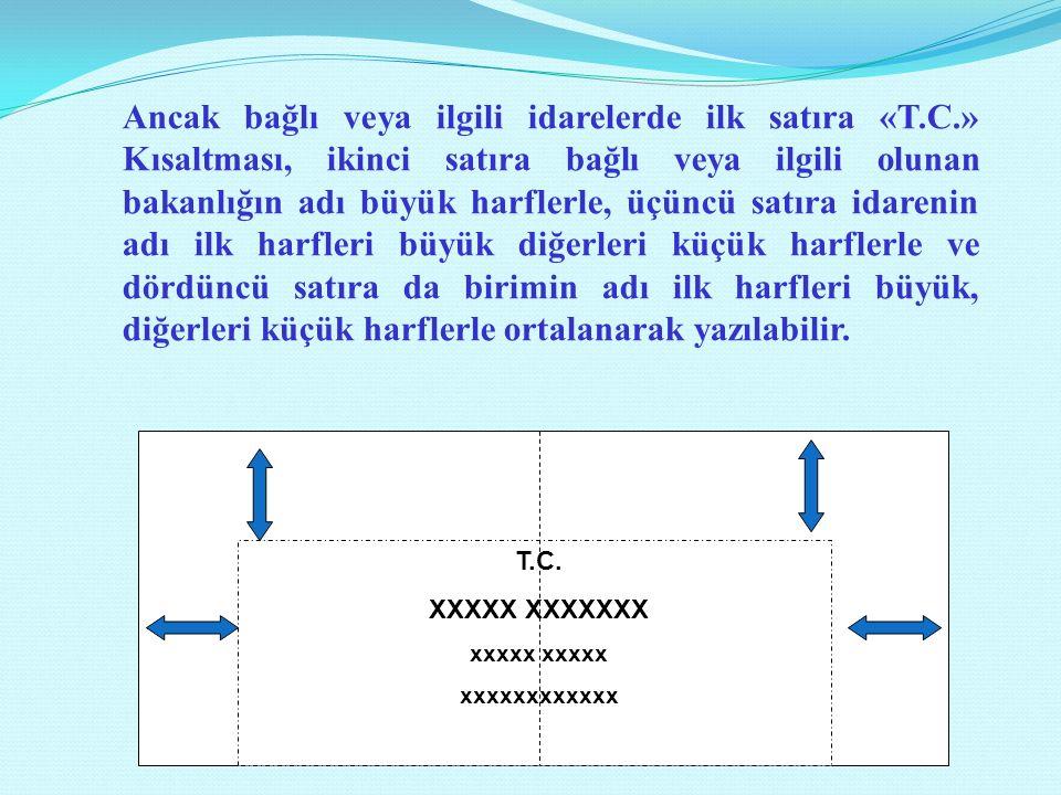 T.C. XXXXX XXXXXXX xxxxx xxxxxxxxxxxx Ancak bağlı veya ilgili idarelerde ilk satıra «T.C.» Kısaltması, ikinci satıra bağlı veya ilgili olunan bakanlığ