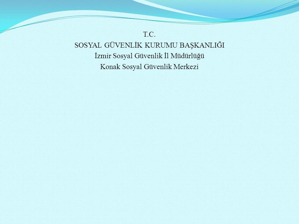 T.C. SOSYAL GÜVENLİK KURUMU BAŞKANLIĞI İzmir Sosyal Güvenlik İl Müdürlüğü Konak Sosyal Güvenlik Merkezi