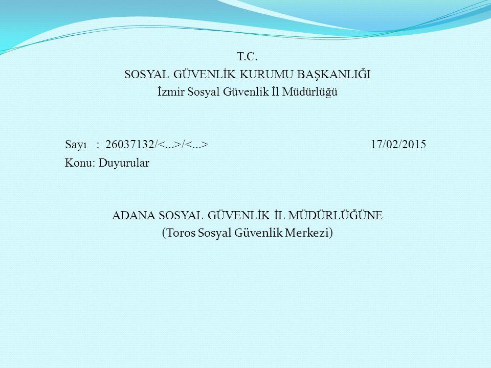 T.C. SOSYAL GÜVENLİK KURUMU BAŞKANLIĞI İzmir Sosyal Güvenlik İl Müdürlüğü Sayı : 26037132/ / 17/02/2015 Konu: Duyurular ADANA SOSYAL GÜVENLİK İL MÜDÜR
