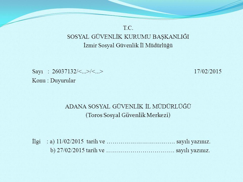 T.C. SOSYAL GÜVENLİK KURUMU BAŞKANLIĞI İzmir Sosyal Güvenlik İl Müdürlüğü Sayı : 26037132/ / 17/02/2015 Konu : Duyurular ADANA SOSYAL GÜVENLİK İL MÜDÜ