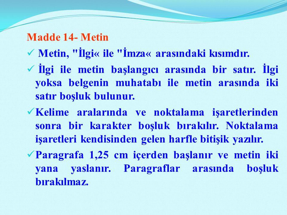 Madde 14- Metin Metin, İlgi« ile İmza« arasındaki kısımdır.