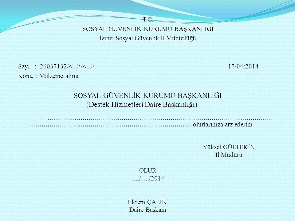 T.C. SOSYAL GÜVENLİK KURUMU BAŞKANLIĞI İzmir Sosyal Güvenlik İl Müdürlüğü Sayı : 26037132/ / 17/04/2014 Konu : Malzeme alımı SOSYAL GÜVENLİK KURUMU BA