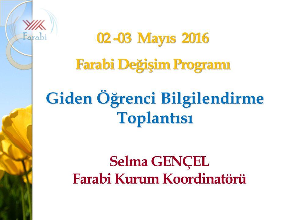 02 -03 Mayıs 2016 Farabi Değişim Programı Giden Öğrenci Bilgilendirme Toplantısı Selma GENÇEL Farabi Kurum Koordinatörü