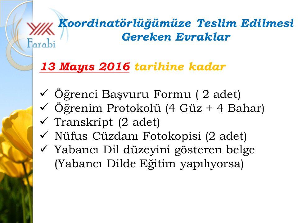13 Mayıs 2016 tarihine kadar Öğrenci Başvuru Formu ( 2 adet) Öğrenim Protokolü (4 Güz + 4 Bahar) Transkript (2 adet) Nüfus Cüzdanı Fotokopisi (2 adet)
