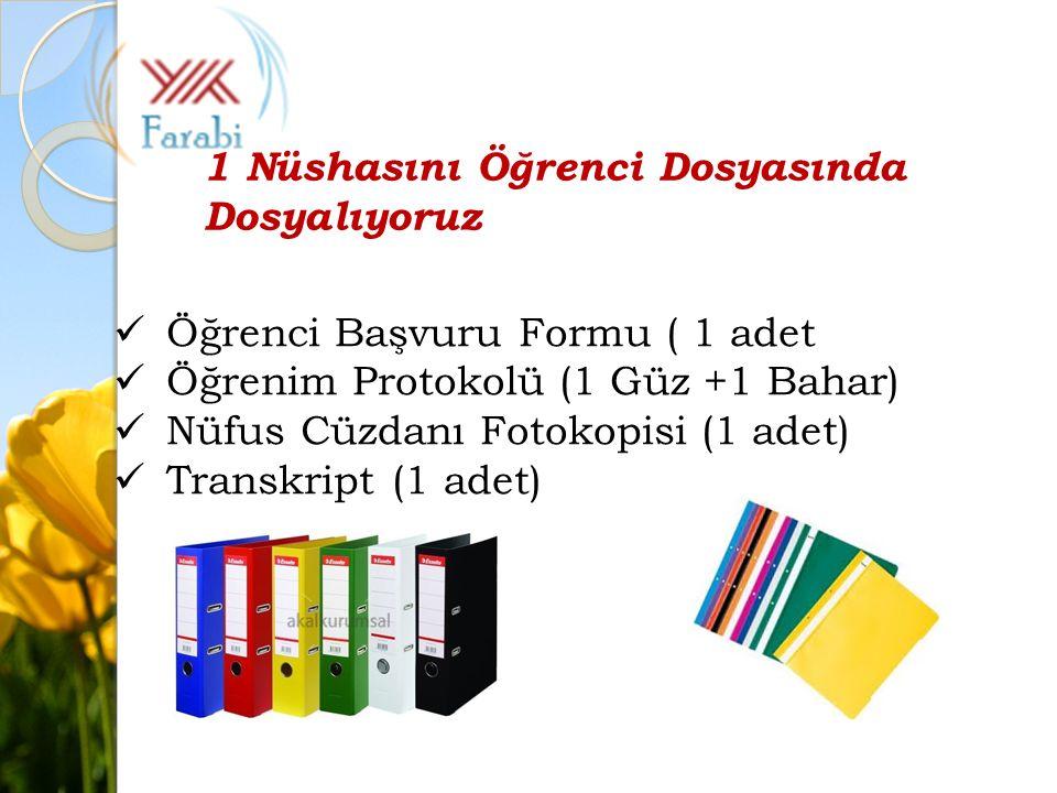 Öğrenci Başvuru Formu ( 1 adet Öğrenim Protokolü (1 Güz +1 Bahar) Nüfus Cüzdanı Fotokopisi (1 adet) Transkript (1 adet) 1 Nüshasını Öğrenci Dosyasında