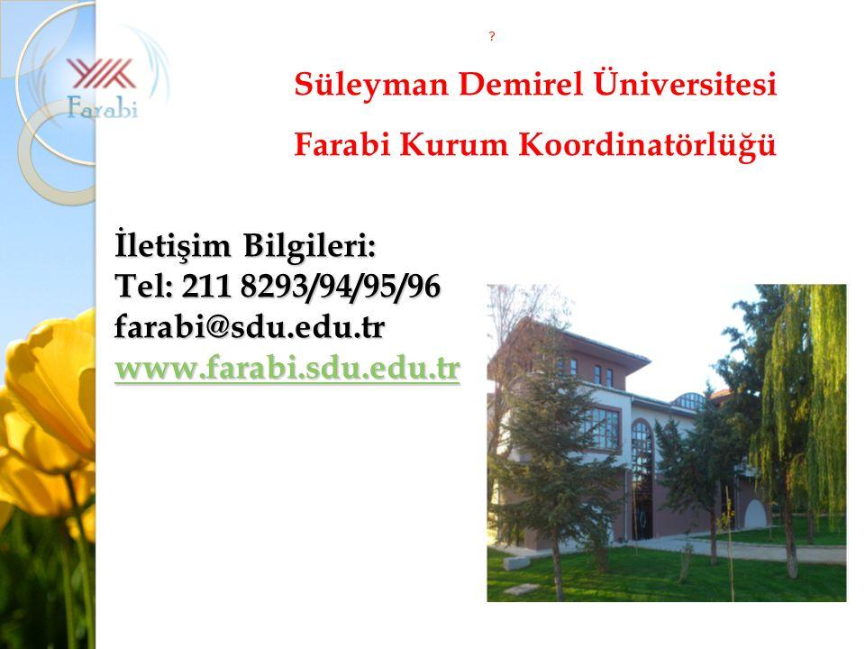 ? Süleyman Demirel Üniversitesi Farabi Kurum Koordinatörlüğü İletişim Bilgileri: Tel: 211 8293/94/95/96 farabi@sdu.edu.tr www.farabi.sdu.edu.tr