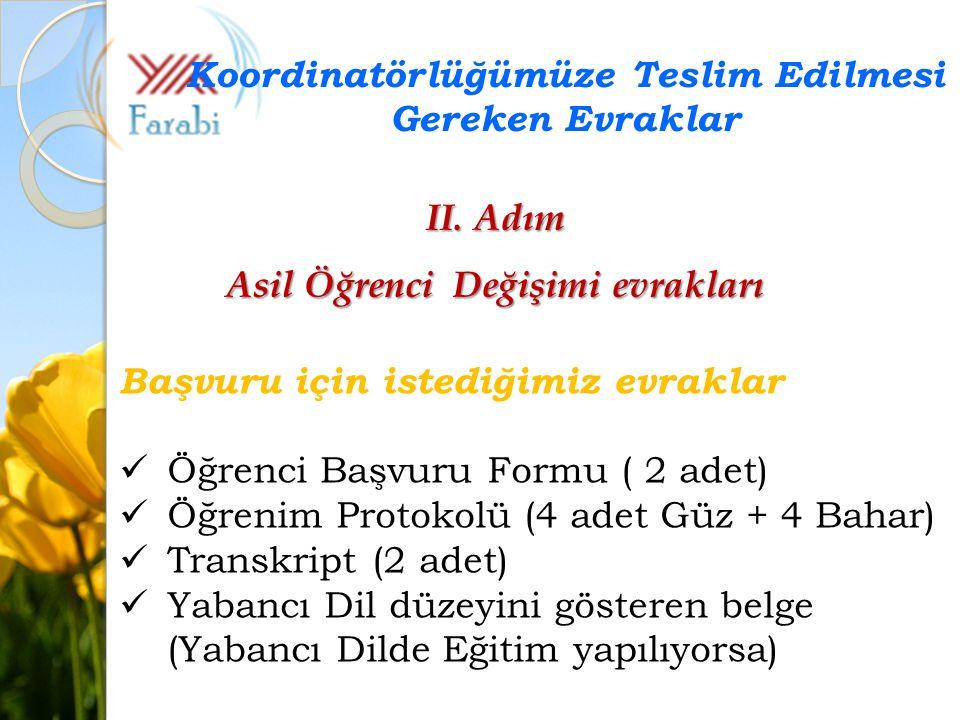 Başvuru için istediğimiz evraklar Öğrenci Başvuru Formu ( 2 adet) Öğrenim Protokolü (4 adet Güz + 4 Bahar) Transkript (2 adet) Yabancı Dil düzeyini gö