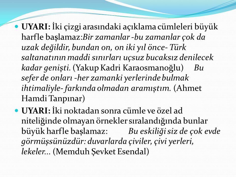 UYARI: İki çizgi arasındaki açıklama cümleleri büyük harfle başlamaz:Bir zamanlar -bu zamanlar çok da uzak değildir, bundan on, on iki yıl önce- Türk