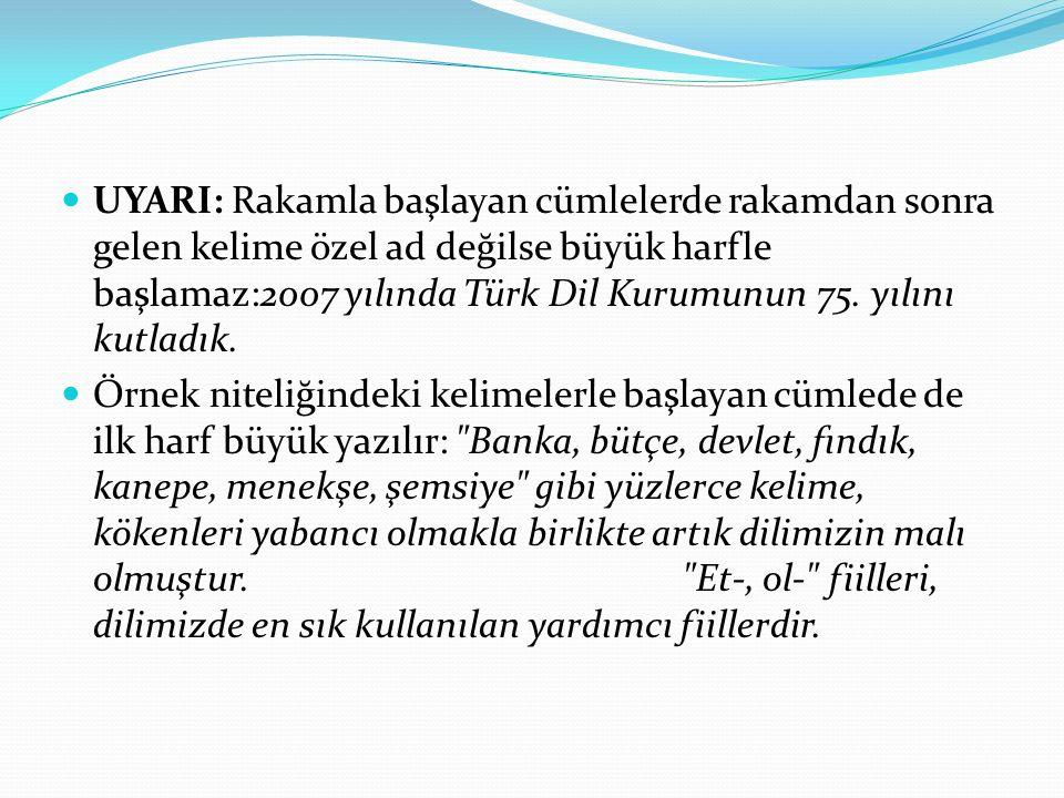 UYARI: Rakamla başlayan cümlelerde rakamdan sonra gelen kelime özel ad değilse büyük harfle başlamaz:2007 yılında Türk Dil Kurumunun 75. yılını kutlad
