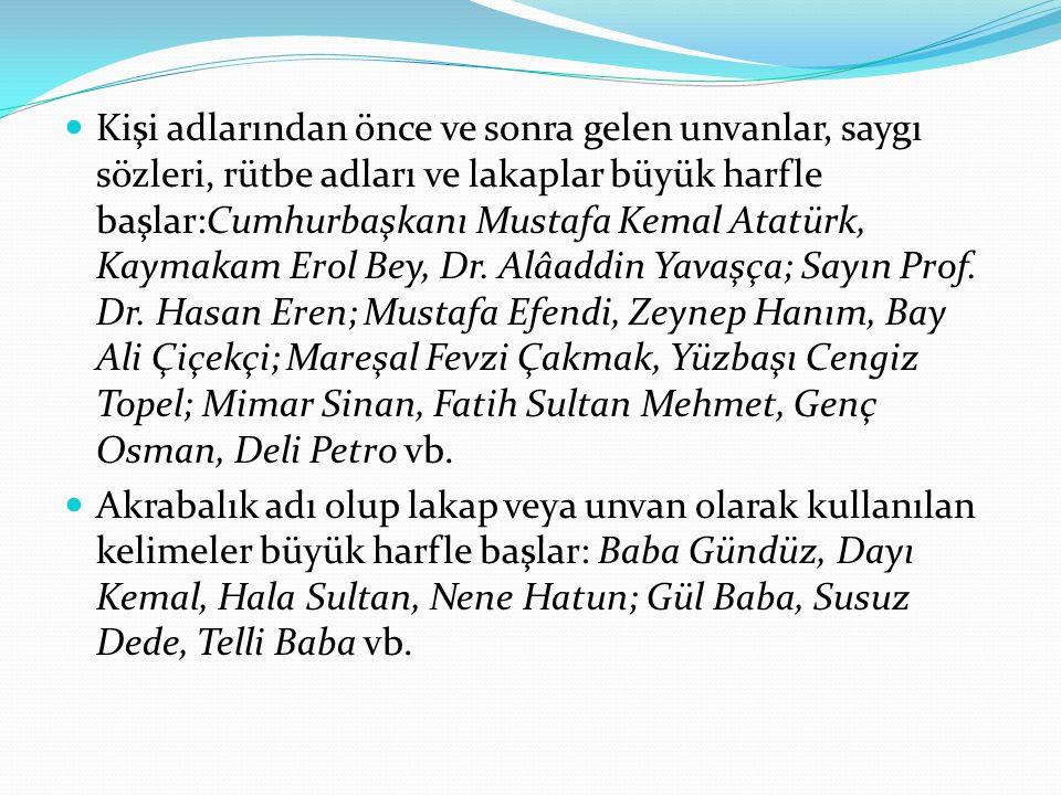 Kişi adlarından önce ve sonra gelen unvanlar, saygı sözleri, rütbe adları ve lakaplar büyük harfle başlar:Cumhurbaşkanı Mustafa Kemal Atatürk, Kaymaka