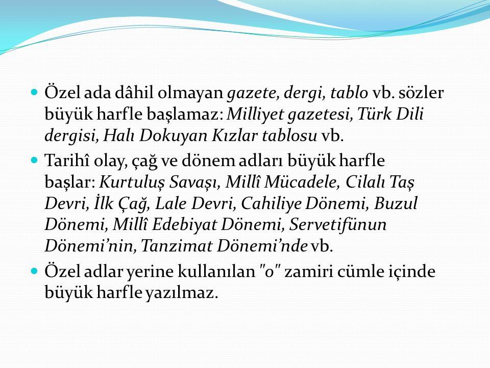 Özel ada dâhil olmayan gazete, dergi, tablo vb. sözler büyük harfle başlamaz: Milliyet gazetesi, Türk Dili dergisi, Halı Dokuyan Kızlar tablosu vb. T