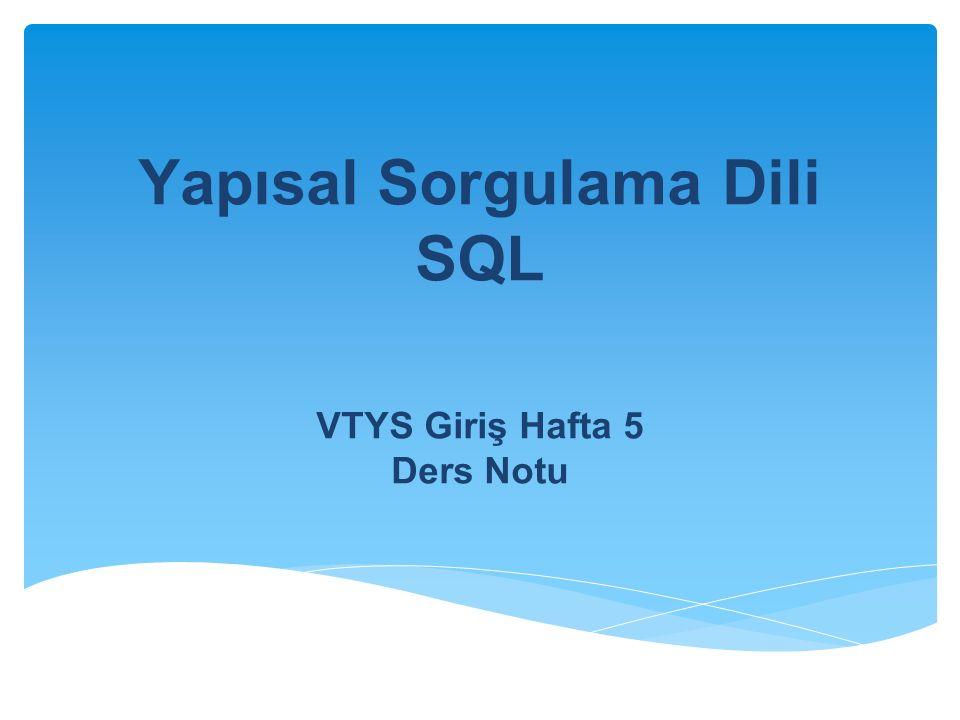 Yapısal Sorgulama Dili SQL VTYS Giriş Hafta 5 Ders Notu