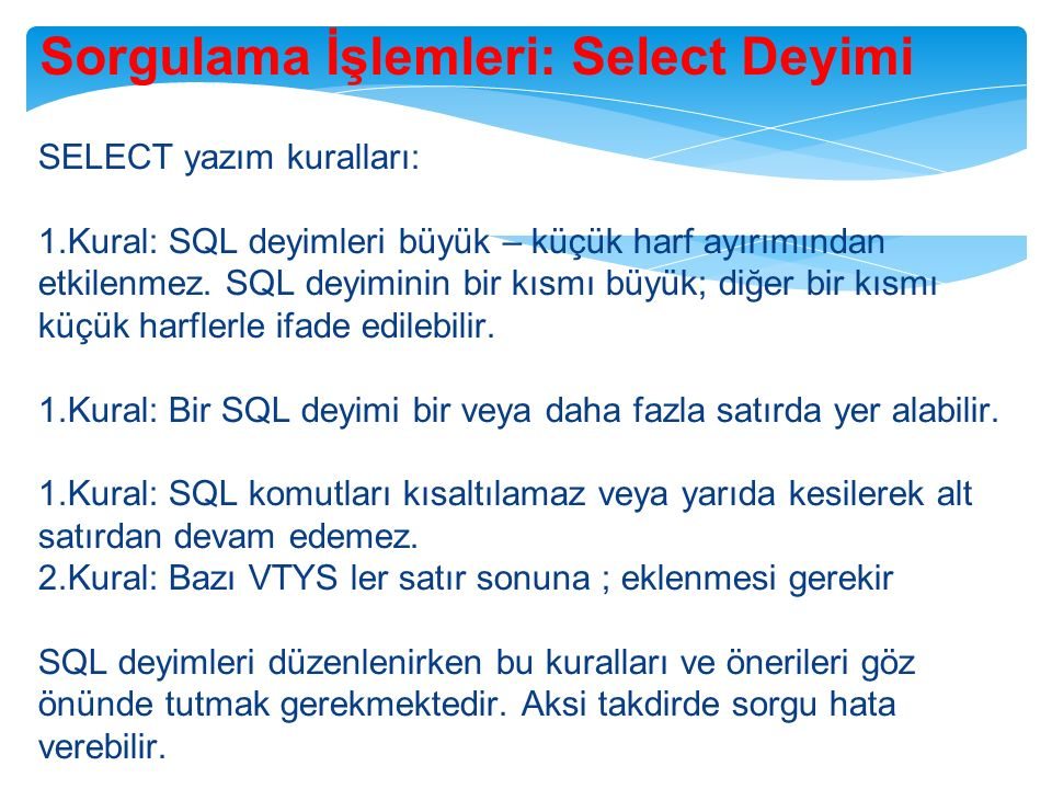 Sorgulama İşlemleri: Select Deyimi SELECT yazım kuralları: 1.Kural: SQL deyimleri büyük – küçük harf ayırımından etkilenmez.