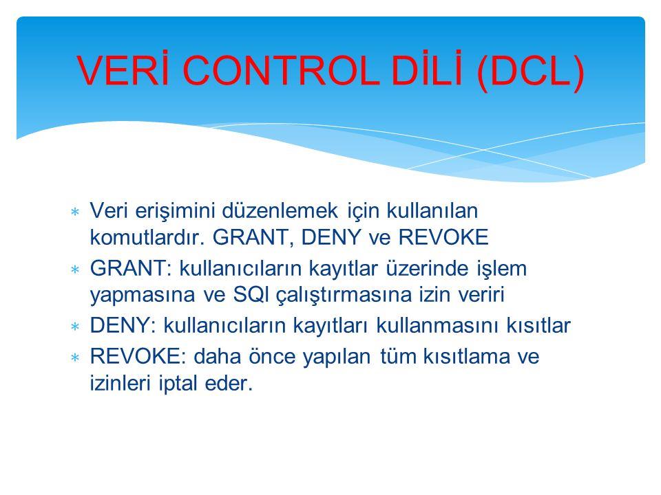 VERİ CONTROL DİLİ (DCL) ∗ Veri erişimini düzenlemek için kullanılan komutlardır. GRANT, DENY ve REVOKE ∗ GRANT: kullanıcıların kayıtlar üzerinde işlem