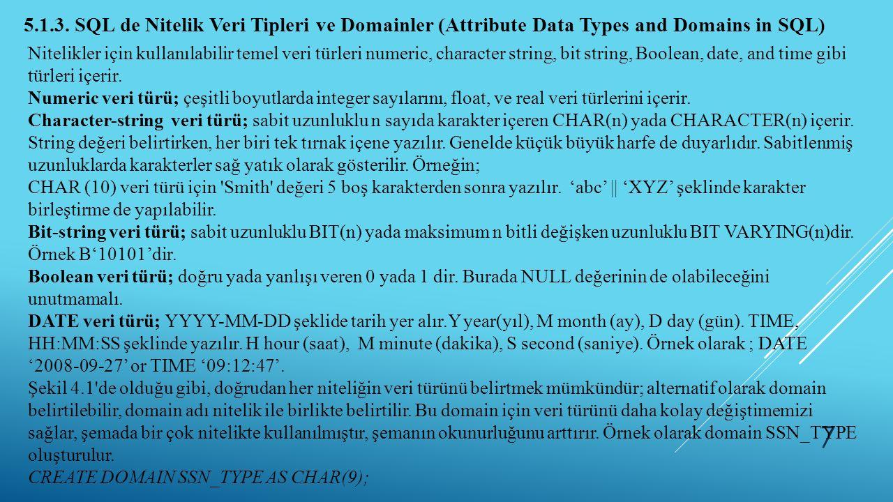 7 5.1.3. SQL de Nitelik Veri Tipleri ve Domainler (Attribute Data Types and Domains in SQL) Nitelikler için kullanılabilir temel veri türleri numeric,