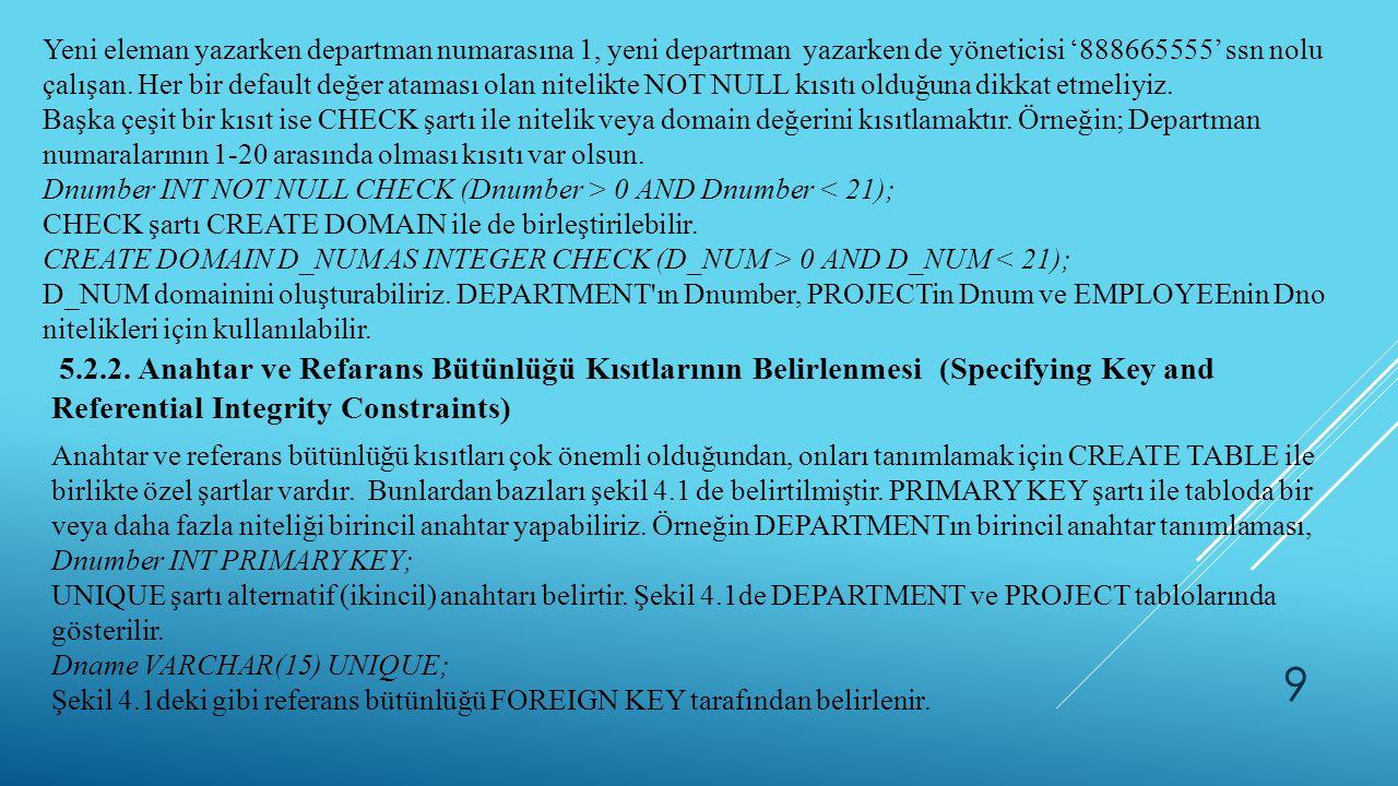 9 Yeni eleman yazarken departman numarasına 1, yeni departman yazarken de yöneticisi '888665555' ssn nolu çalışan.
