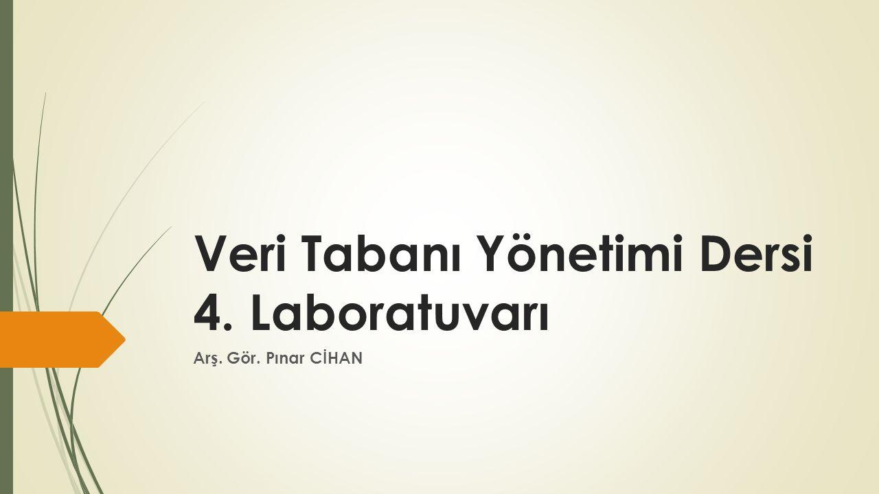 Veri Tabanı Yönetimi Dersi 4. Laboratuvarı Arş. Gör. Pınar CİHAN