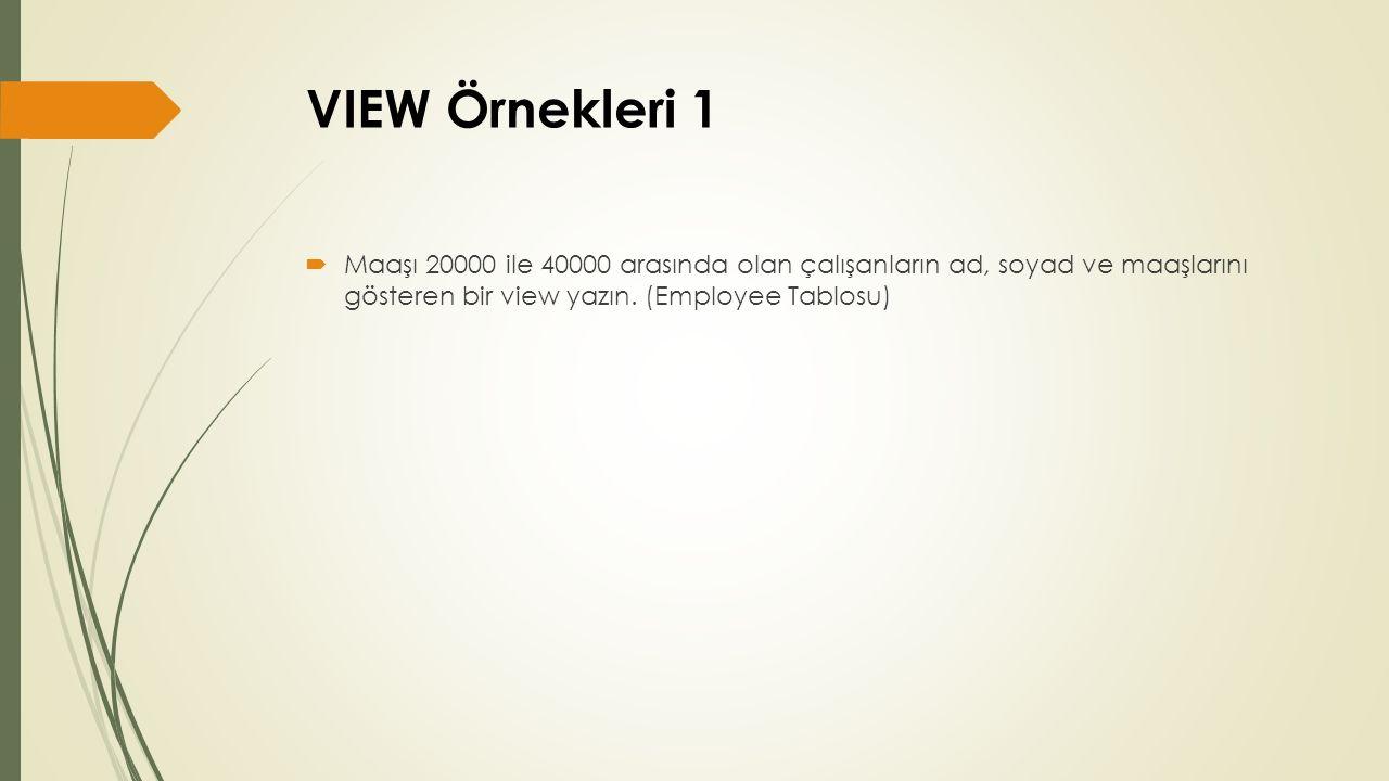 VIEW Örnekleri 1  Maaşı 20000 ile 40000 arasında olan çalışanların ad, soyad ve maaşlarını gösteren bir view yazın. (Employee Tablosu)