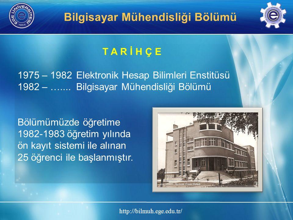 http://bilmuh.ege.edu.tr/ Bilgisayar Mühendisliği Bölümü T A R İ H Ç E 1975 – 1982Elektronik Hesap Bilimleri Enstitüsü 1982 – …....Bilgisayar Mühendisliği Bölümü Bölümümüzde öğretime 1982-1983 öğretim yılında ön kayıt sistemi ile alınan 25 öğrenci ile başlanmıştır.