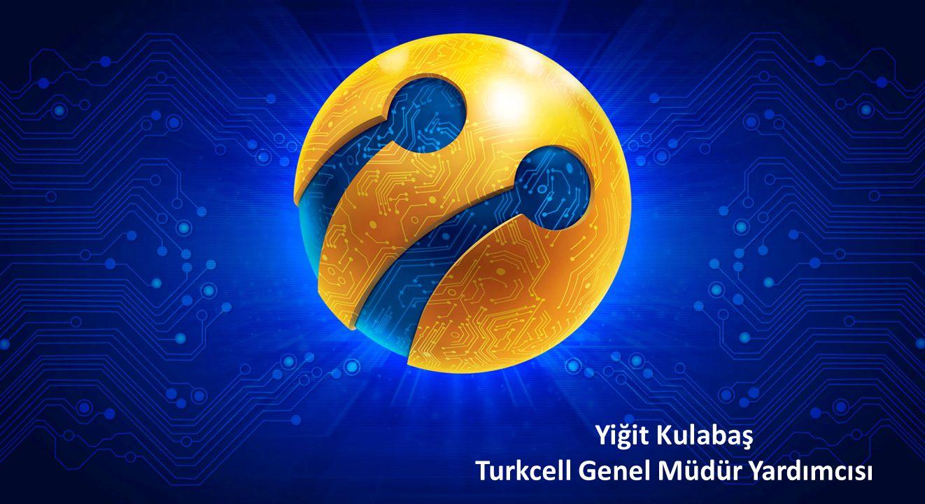 TURKCELL SIR BAŞLIK ALANI Yiğit Kulabaş Turkcell Genel Müdür Yardımcısı