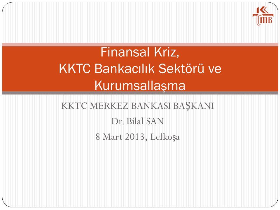 KKTC MERKEZ BANKASI BA Ş KANI Dr. Bilal SAN 8 Mart 2013, Lefko ş a Finansal Kriz, KKTC Bankacılık Sektörü ve Kurumsalla ş ma