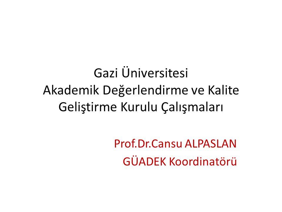 Gazi Üniversitesi Akademik Değerlendirme ve Kalite Geliştirme Kurulu Çalışmaları Prof.Dr.Cansu ALPASLAN GÜADEK Koordinatörü