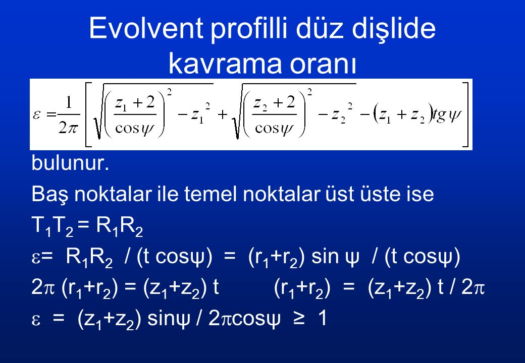 Evolvent profilli düz dişlide kavrama oranı bulunur.