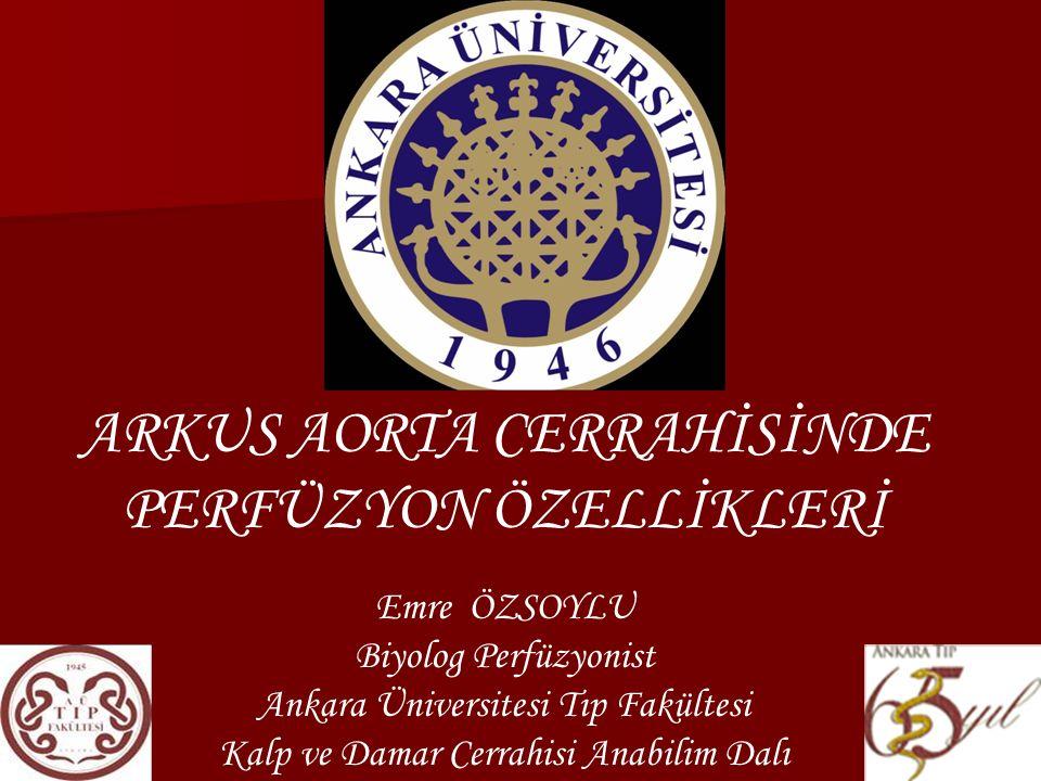 ARKUS AORTA CERRAHİSİNDE PERFÜZYON ÖZELLİKLERİ Emre ÖZSOYLU Biyolog Perfüzyonist Ankara Üniversitesi Tıp Fakültesi Kalp ve Damar Cerrahisi Anabilim Da