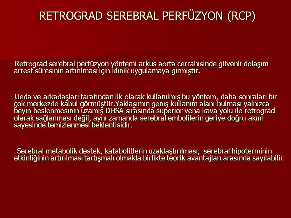 RETROGRAD SEREBRAL PERFÜZYON (RCP) RETROGRAD SEREBRAL PERFÜZYON (RCP) - Retrograd serebral perfüzyon yöntemi arkus aorta cerrahisinde güvenli dolaşım