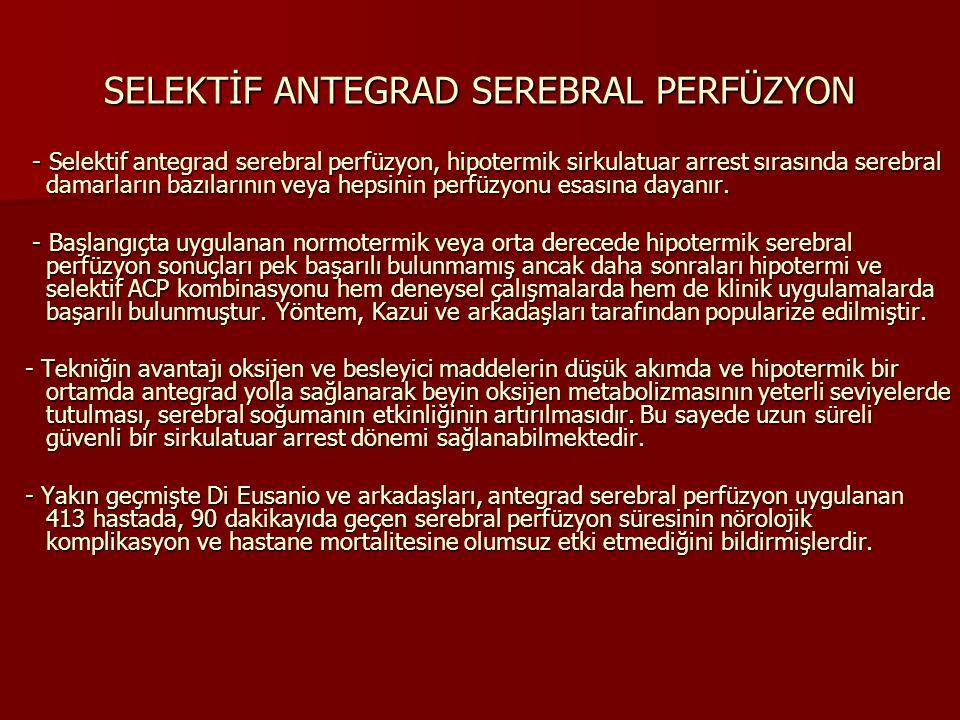 - Selektif antegrad serebral perfüzyon, hipotermik sirkulatuar arrest sırasında serebral damarların bazılarının veya hepsinin perfüzyonu esasına dayan