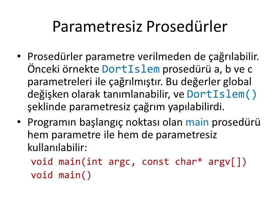 Parametresiz Prosedürler Prosedürler parametre verilmeden de çağrılabilir.
