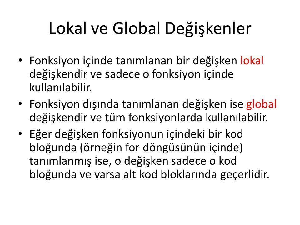 Lokal ve Global Değişkenler Fonksiyon içinde tanımlanan bir değişken lokal değişkendir ve sadece o fonksiyon içinde kullanılabilir.