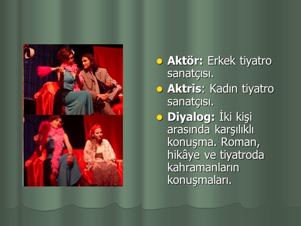 T İ YATRO TER İ MLER İ Aksesuar: Tiyatro sahnesinde kullanılan eşya. Aksesuar: Tiyatro sahnesinde kullanılan eşya. Aksiyon: Roman, hikâye, tiyatro vb.