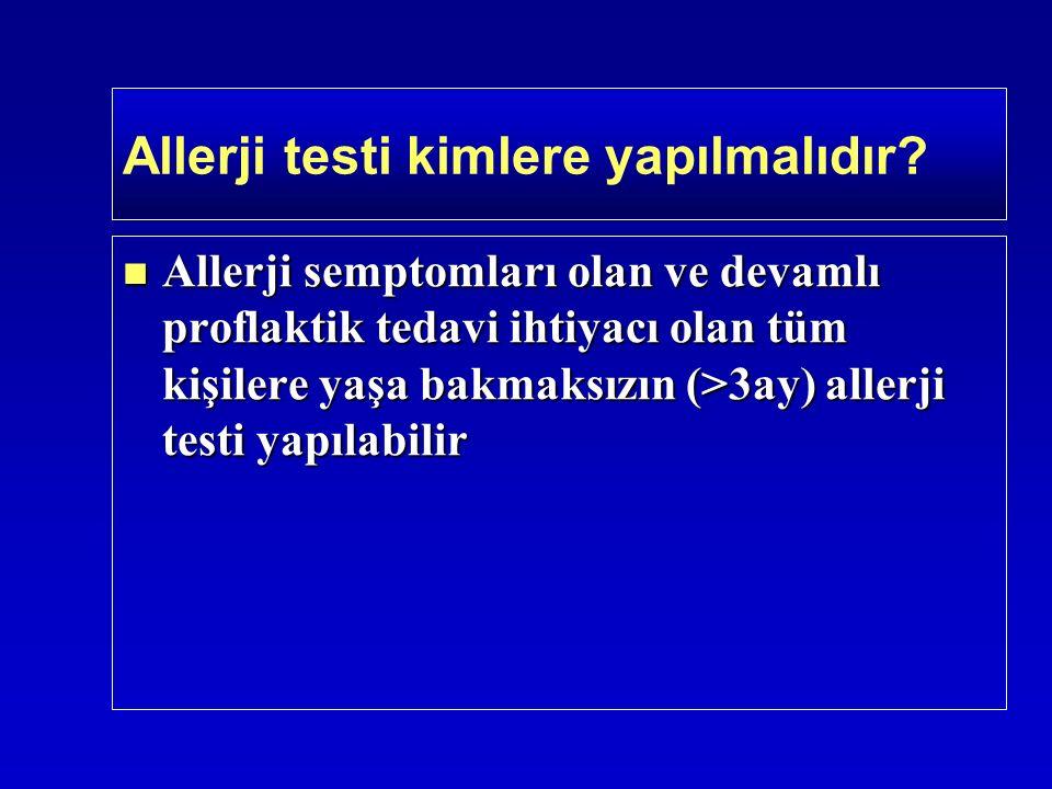 Allerji semptomları olan ve devamlı proflaktik tedavi ihtiyacı olan tüm kişilere yaşa bakmaksızın (>3ay) allerji testi yapılabilir Allerji semptomları olan ve devamlı proflaktik tedavi ihtiyacı olan tüm kişilere yaşa bakmaksızın (>3ay) allerji testi yapılabilir Allerji testi kimlere yapılmalıdır